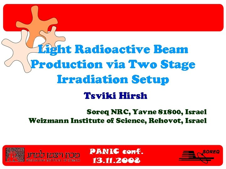 Light Radioactive Beam Production via Two Stage Irradiation Setup Tsviki Hirsh Soreq NRC, Yavne