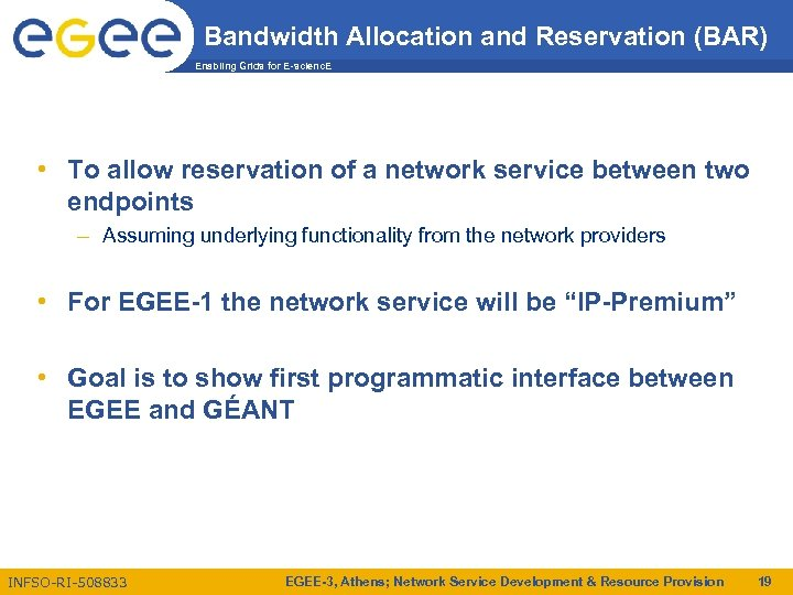 Bandwidth Allocation and Reservation (BAR) Enabling Grids for E-scienc. E • To allow reservation