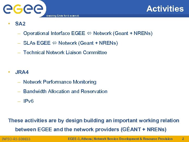 Activities Enabling Grids for E-scienc. E • SA 2 – Operational Interface EGEE Network