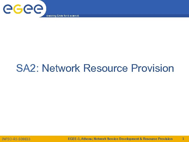 Enabling Grids for E-scienc. E SA 2: Network Resource Provision INFSO-RI-508833 EGEE-3, Athens; Network