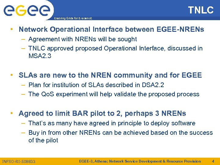 TNLC Enabling Grids for E-scienc. E • Network Operational Interface between EGEE-NRENs – Agreement
