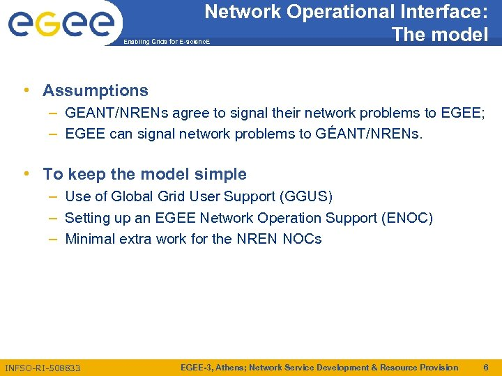 Network Operational Interface: The model Enabling Grids for E-scienc. E • Assumptions – GEANT/NRENs