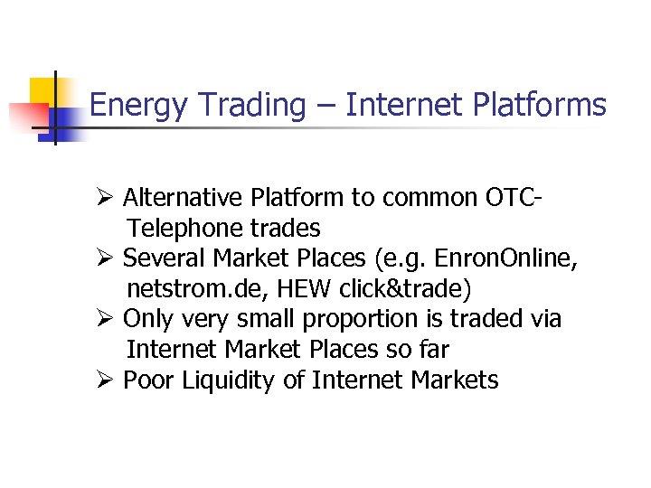 Energy Trading – Internet Platforms Ø Alternative Platform to common OTCTelephone trades Ø Several