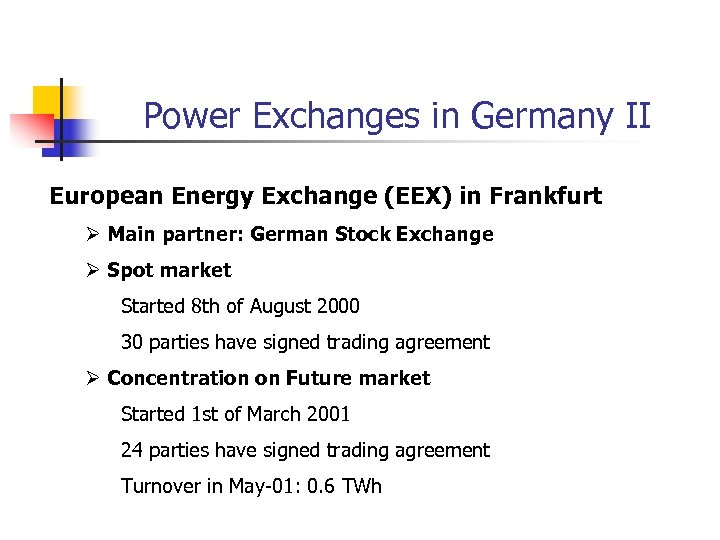 Power Exchanges in Germany II European Energy Exchange (EEX) in Frankfurt Ø Main partner: