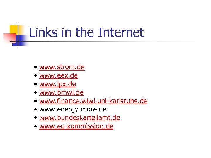 Links in the Internet • • www. strom. de www. eex. de www. lpx.