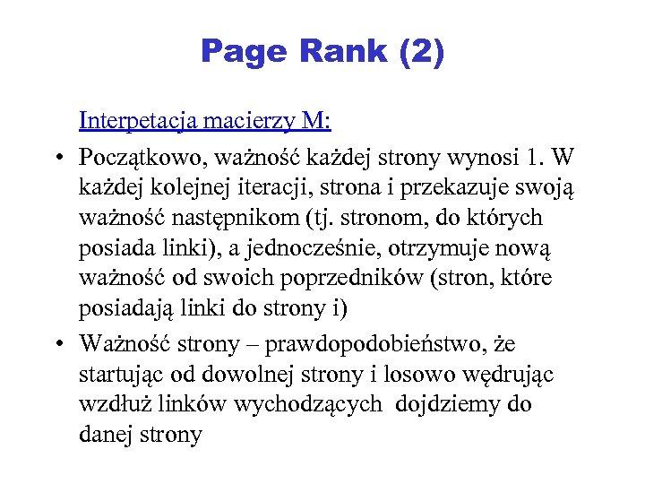 Page Rank (2) Interpetacja macierzy M: • Początkowo, ważność każdej strony wynosi 1. W