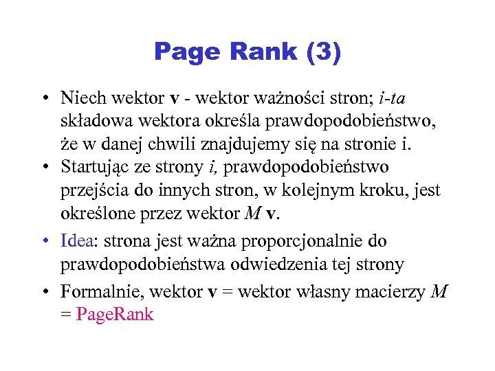 Page Rank (3) • Niech wektor v - wektor ważności stron; i-ta składowa wektora