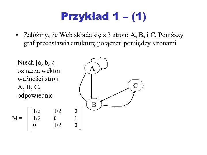 Przykład 1 – (1) • Załóżmy, że Web składa się z 3 stron: A,
