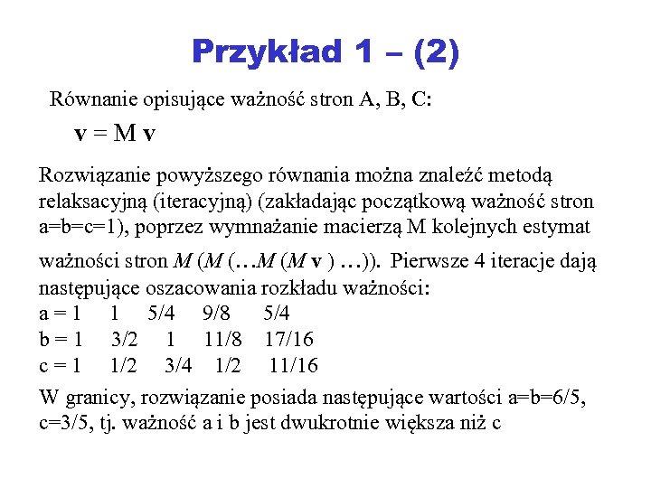 Przykład 1 – (2) Równanie opisujące ważność stron A, B, C: v=Mv Rozwiązanie powyższego