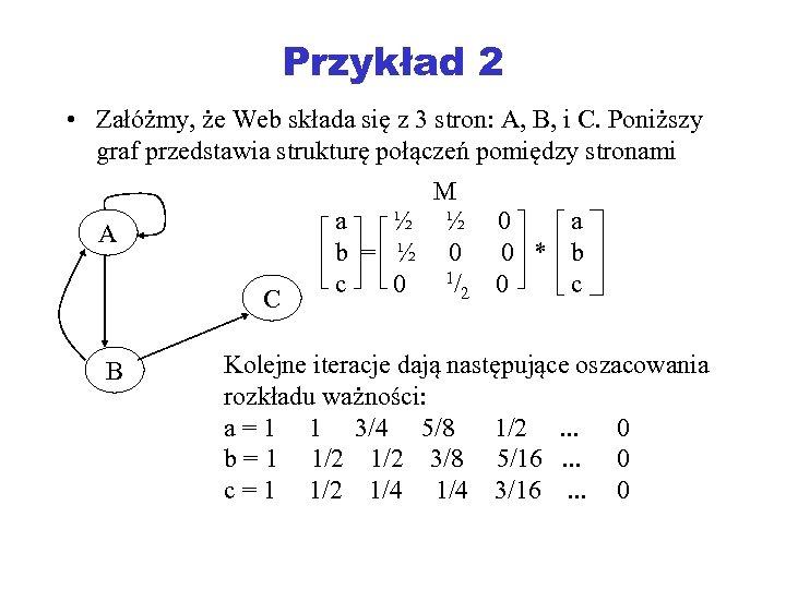 Przykład 2 • Załóżmy, że Web składa się z 3 stron: A, B, i