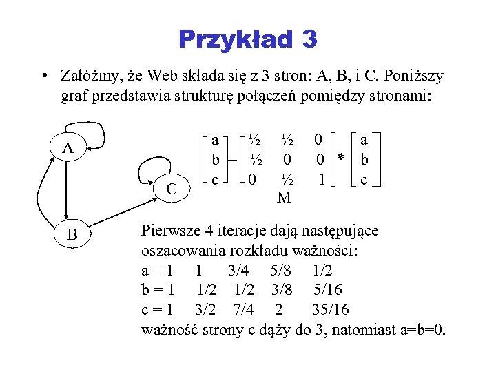 Przykład 3 • Załóżmy, że Web składa się z 3 stron: A, B, i