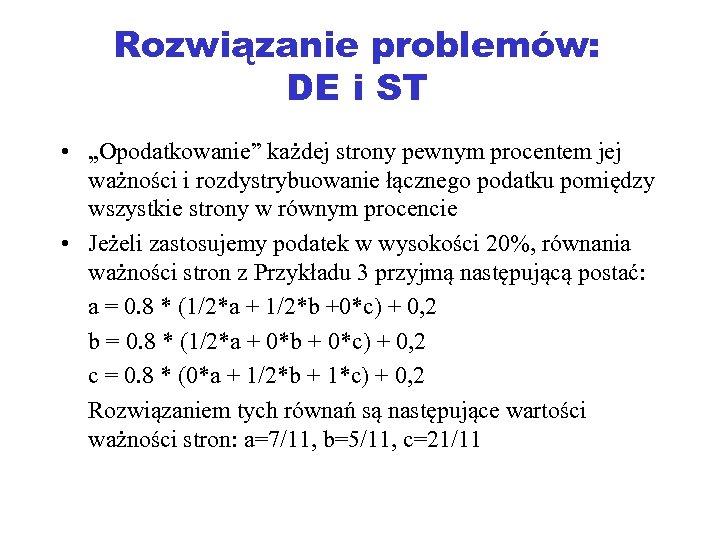 """Rozwiązanie problemów: DE i ST • """"Opodatkowanie"""" każdej strony pewnym procentem jej ważności i"""