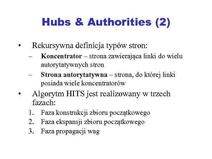 Hubs & Authorities (2) • Rekursywna definicja typów stron: – – • Koncentrator –