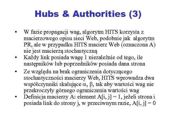 Hubs & Authorities (3) • • W fazie propagacji wag, algorytm HITS korzysta z