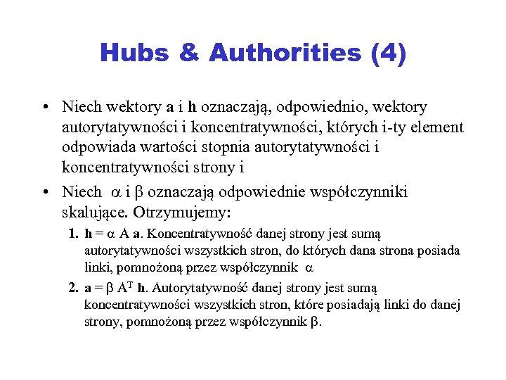 Hubs & Authorities (4) • Niech wektory a i h oznaczają, odpowiednio, wektory autorytatywności