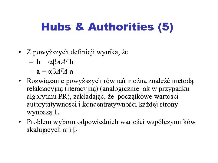 Hubs & Authorities (5) • Z powyższych definicji wynika, że – h = AAT