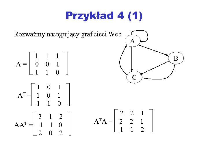 Przykład 4 (1) Rozważmy następujący graf sieci Web A= 1 1 1 0 0