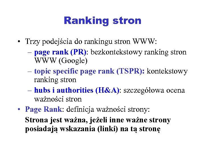 Ranking stron • Trzy podejścia do rankingu stron WWW: – page rank (PR): bezkontekstowy