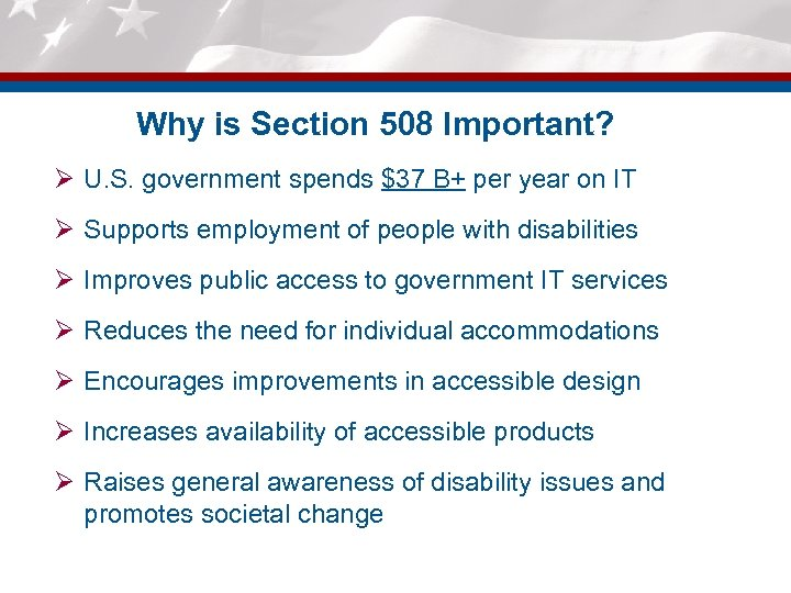 Why is Section 508 Important? Ø U. S. government spends $37 B+ per year