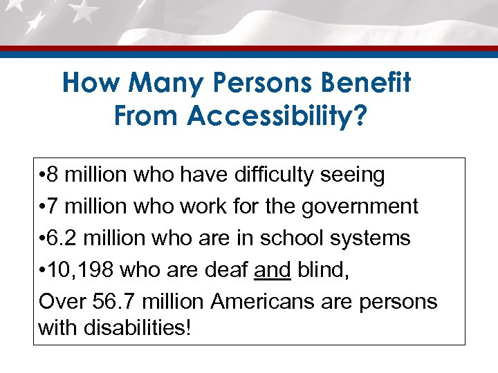 How Many Persons Benefit From Accessibility? • 8 million who have difficulty seeing •