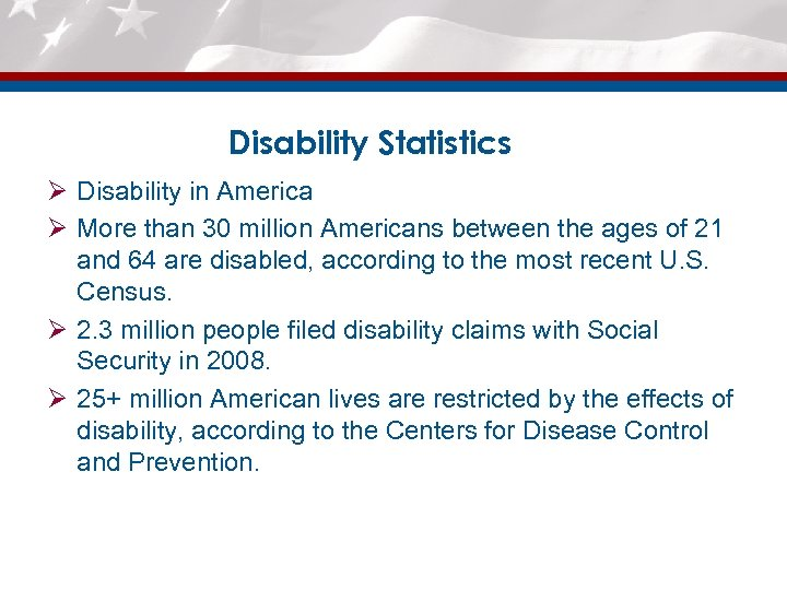 Disability Statistics Ø Disability in America Ø More than 30 million Americans between the