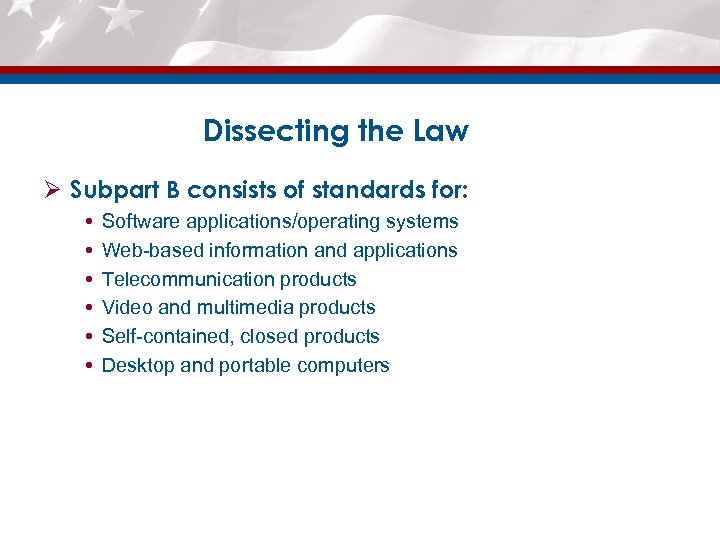 Dissecting the Law Ø Subpart B consists of standards for: Software applications/operating systems Web-based