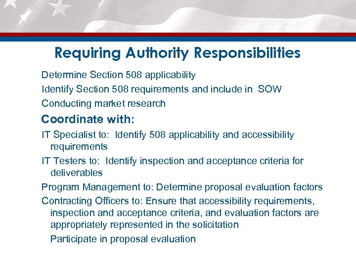 Requiring Authority Responsibilities Determine Section 508 applicability Identify Section 508 requirements and include in