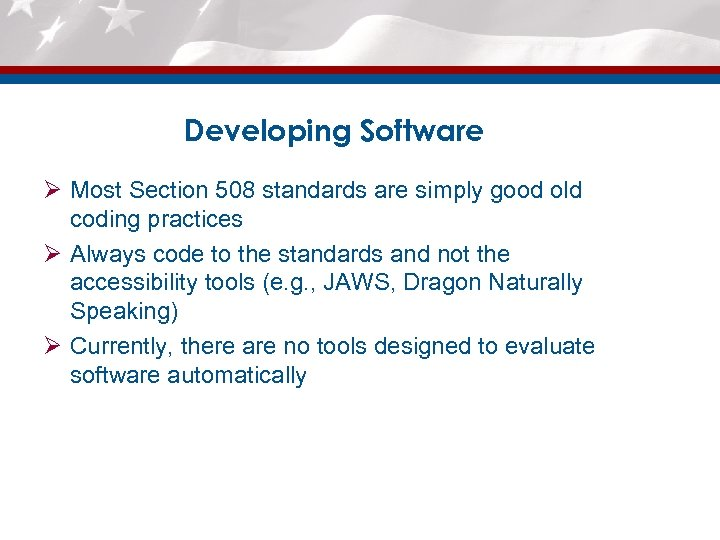Developing Software Ø Most Section 508 standards are simply good old coding practices Ø
