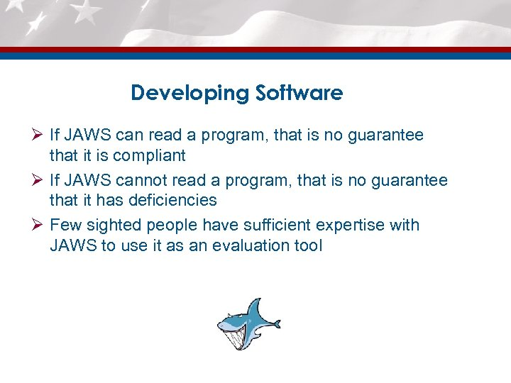 Developing Software Ø If JAWS can read a program, that is no guarantee that