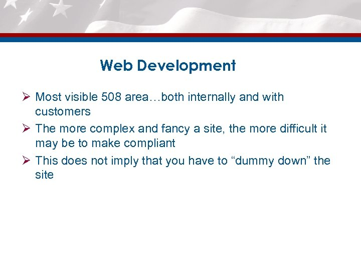 Web Development Ø Most visible 508 area…both internally and with customers Ø The more