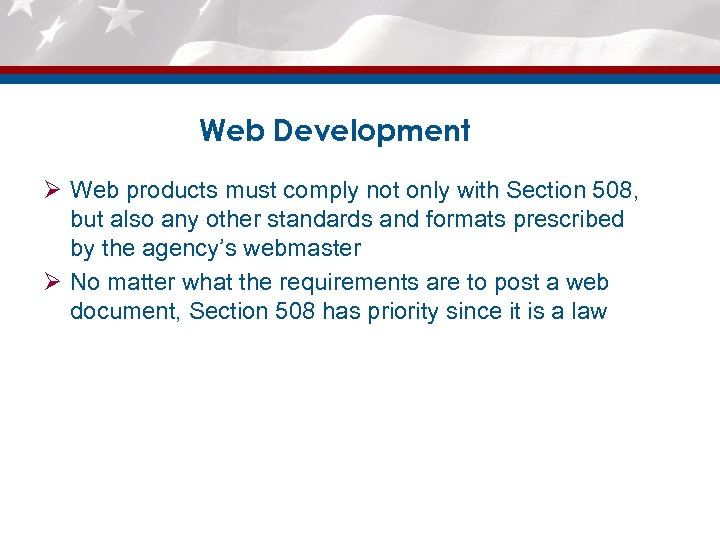 Web Development Ø Web products must comply not only with Section 508, but also