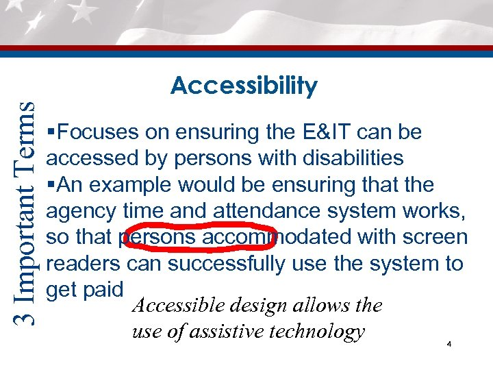 3 Important Terms Accessibility §Focuses on ensuring the E&IT can be accessed by persons