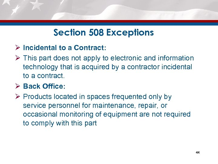 Section 508 Exceptions Ø Incidental to a Contract: Ø This part does not apply