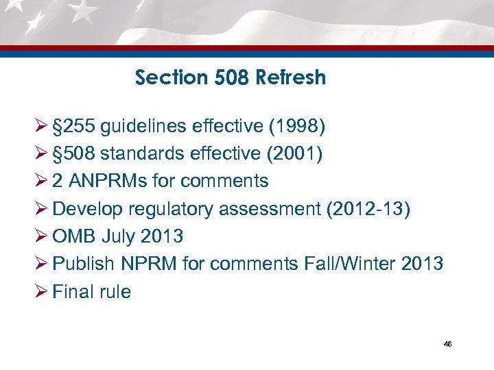 Section 508 Refresh Ø § 255 guidelines effective (1998) Ø § 508 standards effective