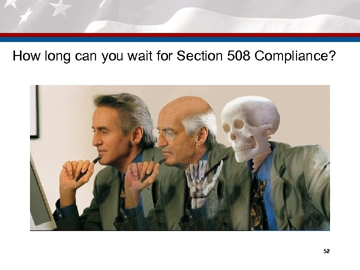 How long can you wait for Section 508 Compliance? 52