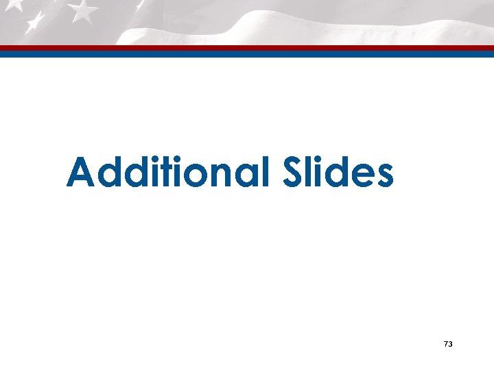 Additional Slides 73