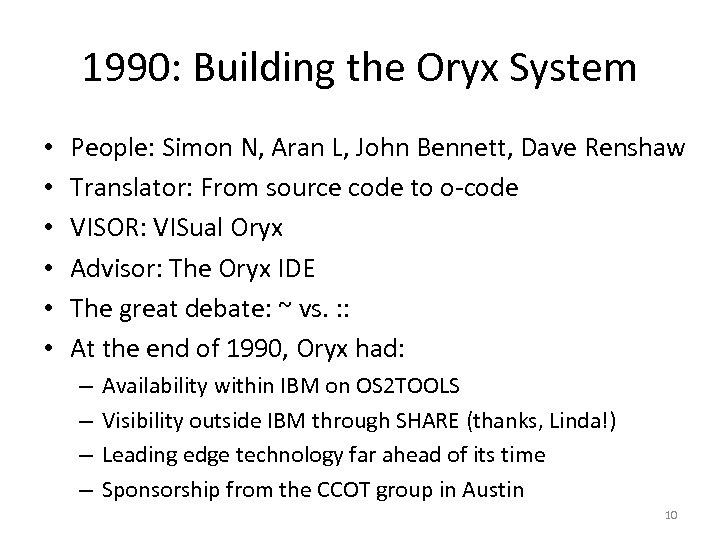 1990: Building the Oryx System • • • People: Simon N, Aran L, John