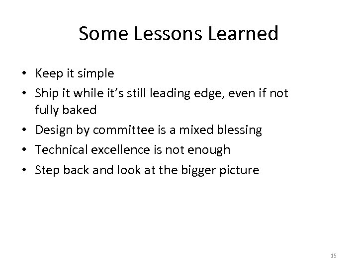 Some Lessons Learned • Keep it simple • Ship it while it's still leading