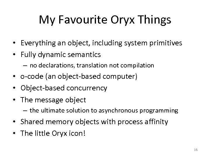 My Favourite Oryx Things • Everything an object, including system primitives • Fully dynamic