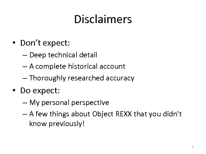 Disclaimers • Don't expect: – Deep technical detail – A complete historical account –