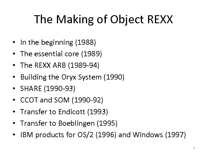 The Making of Object REXX • • • In the beginning (1988) The essential