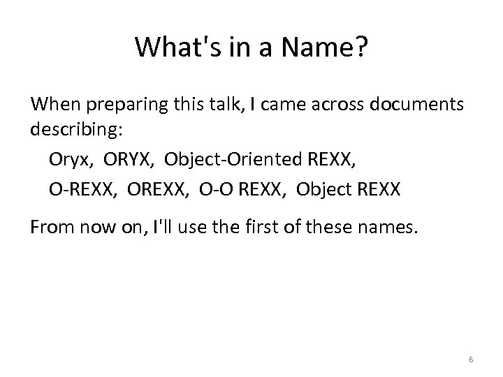 What's in a Name? When preparing this talk, I came across documents describing: Oryx,