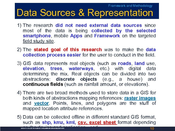 Framework and Methodology Data Sources & Representation 1) The research did not need external