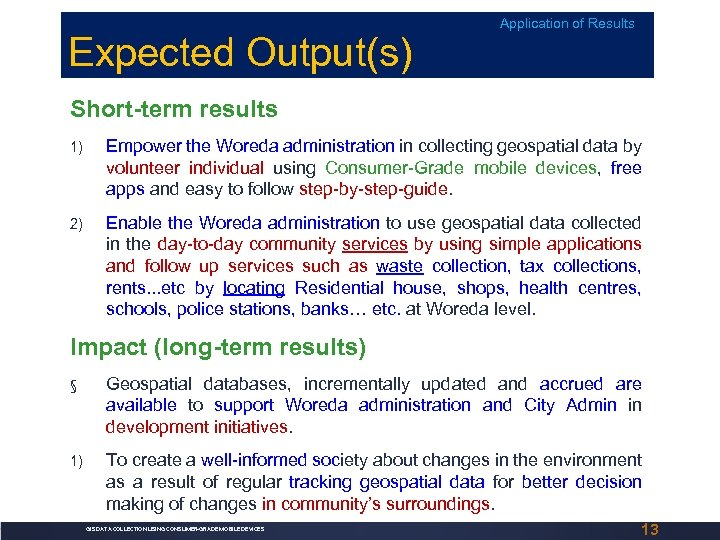 Expected Output(s) Application of Results Short-term results 1) Empower the Woreda administration in collecting
