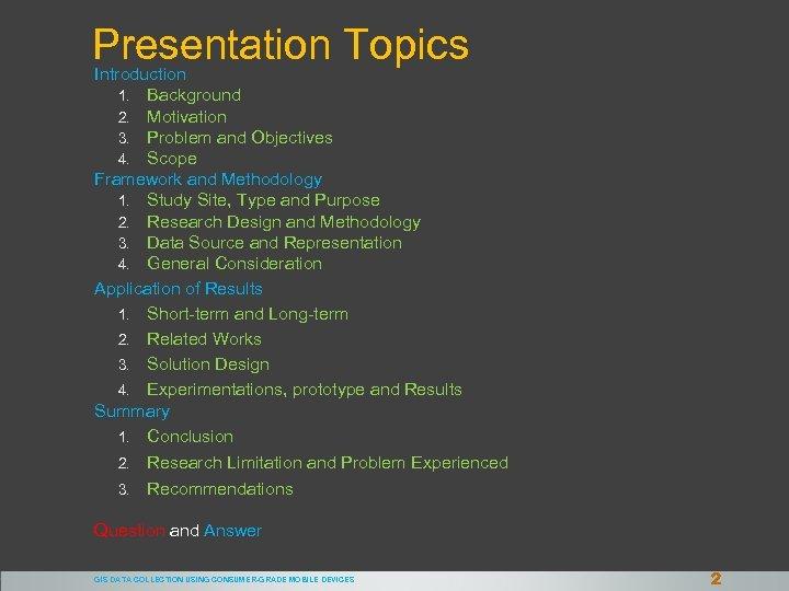 Presentation Topics Introduction Background Motivation Problem and Objectives Scope Framework and Methodology 1. Study