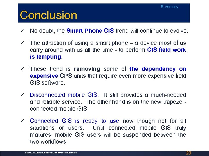 Conclusion Summary No doubt, the Smart Phone GIS trend will continue to evolve. The