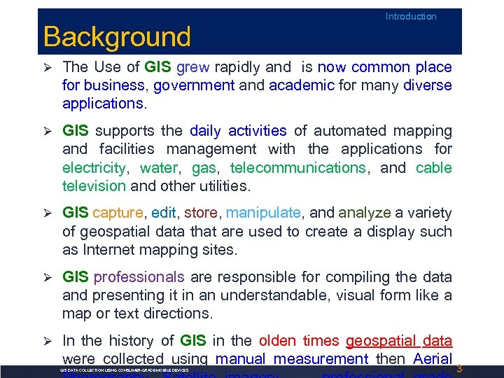 Background Introduction Ø The Use of GIS grew rapidly and is now common place