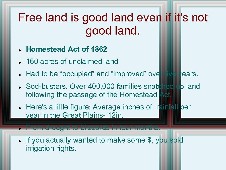 Free land is good land even if it's not good land. Homestead Act of