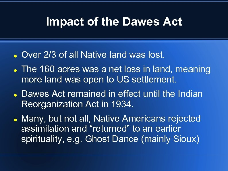 Impact of the Dawes Act Over 2/3 of all Native land was lost. The