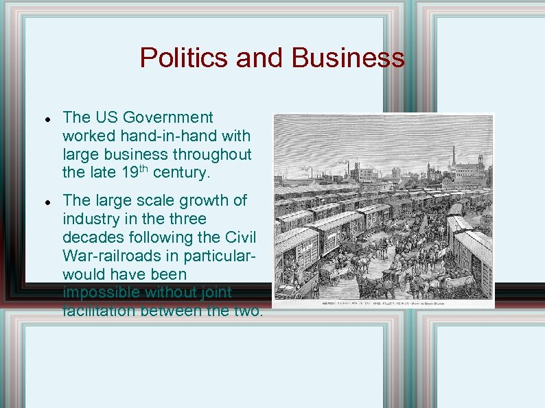 Politics and Business The US Government worked hand-in-hand with large business throughout the late
